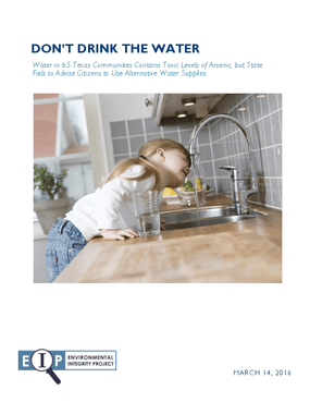 Don't Drink the Water: Water in 65 Texas Communities Contains Toxic Levels of Arsenic, but State Fails to Advise Citizens to Use Alternative Water Supplies
