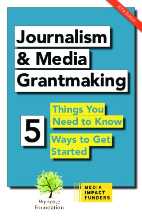 Journalism and Media Grantmaking: Five Things You Need to Know and Five Ways to Get Started