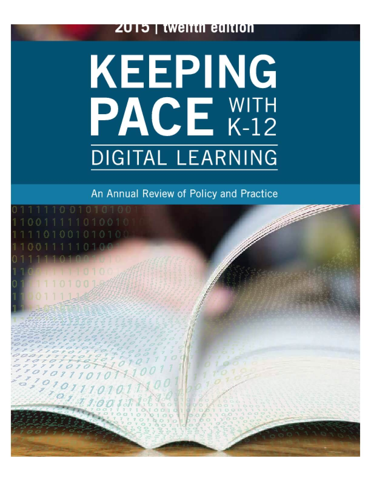 Keeping Pace with K-12 Digital Learning, 2015 12th Edition