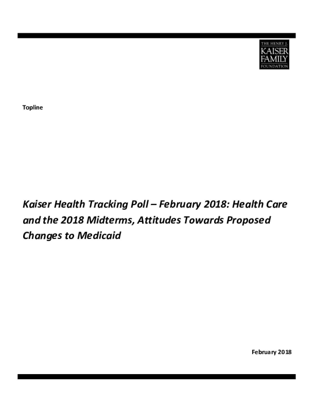 Kaiser Health Tracking Poll – February 2018 : Health Care and the 2018 Midterms, Attitudes Towards Proposed Changes to Medicaid