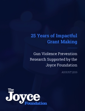 25 Years of Impactful Grant Making: Gun Violence Prevention Research Supported by the Joyce Foundation